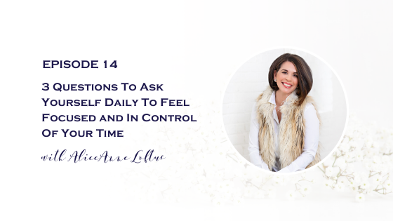 3 Questions To Ask Yourself Daily To Feel Focused and In Control Of Your Time