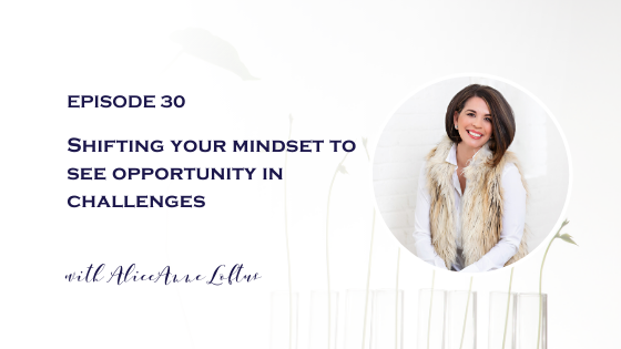 episode 30 shifting mindset to see opportunity in challenges