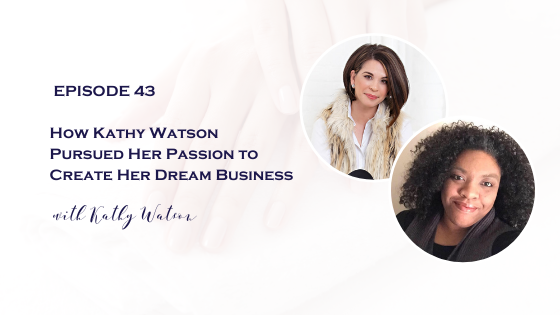 How Kathy Watson Pursued Her Passion to Create Her Dream Business
