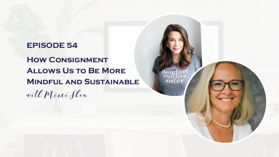 How Consignment Allows Us to Be More Mindful and Sustainable with Mimi Shea