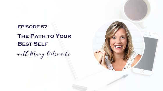 The Path to Your Best Self with Mary Ostrowski
