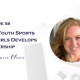 How Youth Sports for Girls Develops Leadership with Stacie Oliver
