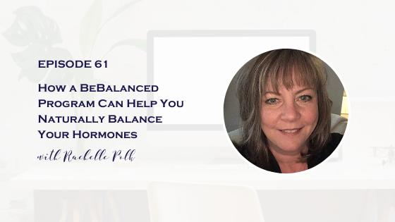 How a BeBalanced Program Can Help You Naturally Balance Your Hormones with Rachelle Polk
