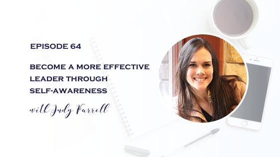 Become a More Effective Leader Through Self-Awareness with Judy Farrell