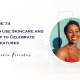 How to Use Skincare and Makeup to Celebrate Your Features with Samia Freeman