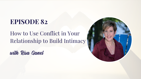 How to Use Conflict in Your Relationship to Build Intimacy with Risa Ganel