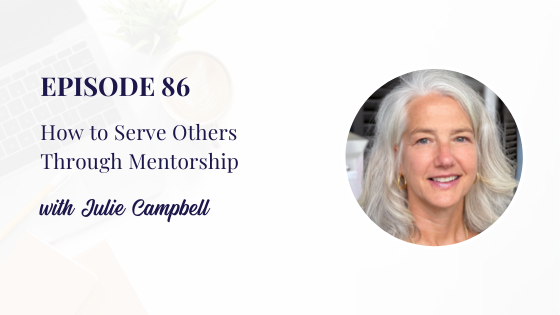 How to Serve Others Through Mentorship with Julie Campbell